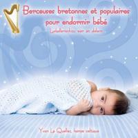 Berceuses bretonnes et populaires pour endormir bébé   Yvon Le Quellec