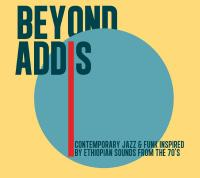 Beyond Addis : contemporary jazz & funk inspired by Ethiopian sounds from the 70's / Akalé Wubé, The Heliocentrics, Imperial Tiger Orchestra... [et al.], ens. instr. |