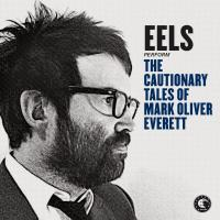 The cautionary tales of Mark Oliver Everett Eels, groupe voc. et instr.