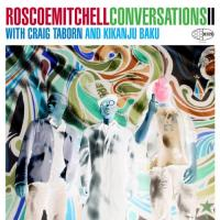 Conversations II Roscoe Mitchell, flûte, saxophone Craig Taborn, piano, orgue, synthétiseur Kikanju Baku, batterie, percussion