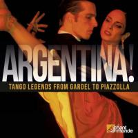 Argentina ! : Tango legends from Gardel to Piazzolla : Tango legends from Gardel to Piazzolla
