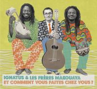 Et comment vous faites chez vous ? Ignatus, comp. & chant Les Frères Makouaya, chant
