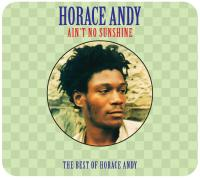 Ain't no sunshine : the best of Horace Andy | Andy, Horace (1951-....). Chanteur