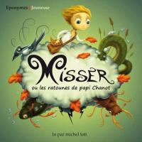Misser ou les ratounes de papi Chanot / Mathias Berthier, textes | Berthier, Mathias. Auteur. Textes