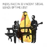 Songs of time lost Piers Faccini, chant , comp., guitare Vincent Segal, comp. , violoncelle