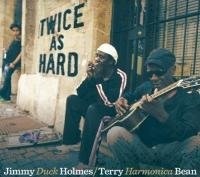 "Twice as hard Jimmy '""Duck"" Holmes, chant, guitare Terry ""Harmonica"" Bean, harmonica"
