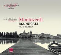 Madrigali anthology Vol. 2, Mantova Claudio Monteverdi, comp. les Arts florissants, ensemble vocal et instrumental Paul Agnew, direction