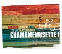 CHAMAMEMUSETTE! | Barboza, Raul - acrdn