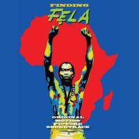 Finding Fela bande originale du film de Alex Gibney Fela Ransome Kuti, compositeur, interprète Koola Lobitos, Femi Kuti, chant Alex Gibney, réalisateur
