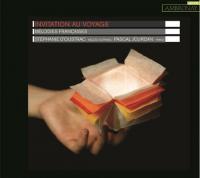 Invitation au voyage mélodies françaises Debussy, Hahn, Duparc... [et al.], comp. Stéphanie d'Oustrac, mezzo-soprano Pascal Jourdan, piano