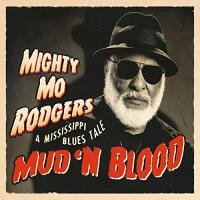 Mud 'n blood a Mississippi blues tale Mighty Mo Rodgers, chant, claviers