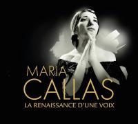 Maria Callas la renaissance d'une voix Maria Callas, soprano Giacomo Puccini, Vincenzo Bellini, Giacomo Meyerbeer, Alfredo Catalani, Giuseppe Verdi, Francesco Cilèa... [et al.]