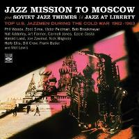 Jazz mission to Moscow, Soviet jazz themes & Jazz at liberty : Top U.S. jazzmen during the cold war, 1962-1963