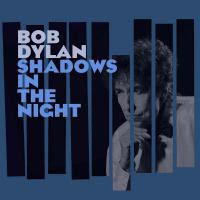 Shadows in the night / Bob Dylan | Dylan, Bob - pseud. de Robert Zimmerman. Chanteur