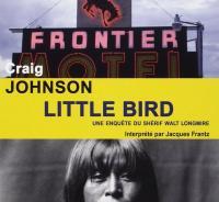 Little bird : une enquête du shérif Walt Longmire | Johnson, Craig (1961-....)