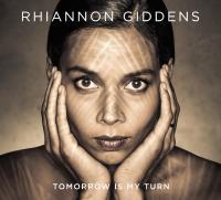 Tomorrow is my turn / Rhiannon Giddens, chant | Giddens, Rhiannon. Interprète