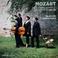 The 6 string quartets dedicated to Haydn / Wolfgang Amadeus Mozart | Mozart, Wolfgang Amadeus (1756-1791)