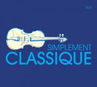 Simplement classique / Gabriel Fauré, Erik Satie, Wolfgang Amadeus Mozart [et al.], compositeurs | Fauré, Gabriel (1845-1924). Compositeur