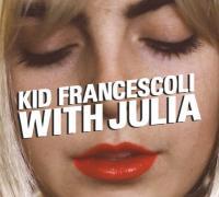 With Julia | Kid Francescoli