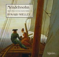 The complete solo piano music 3 Felix Mendelssohn Bartholdy, comp. Howard Shelley, piano