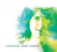 Luminosa Anat Cohen, clarinette basse, saxo ténor Jason Lindner, piano, wurlitzer, synthé Joe Martin, contrebasse Daniel Freedman, batterie.... [et al.]