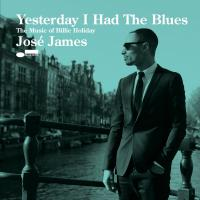 Yesterday I had the blues the music of Billie Holiday José James, chant Eric Harland, batterie, percussion... [et al.]