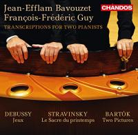 Transcriptions for two pianists Béla Bartok, Claude Debussy, Igor Stravinsky, comp.Jean-Efflam Bavouzet, piano, transcriptions François-Frédéric Guy, piano