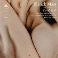 Dumb flesh / Blanck Mass, prod.   Blanck Mass. Interprète
