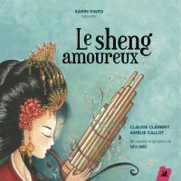 Le sheng amoureux / Claude Clément, aut. | Clément, Claude (1946-....). Compositeur