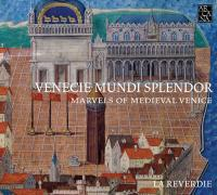 Venecie mundi splendor : marvels of medieval Venice : music for the Doges, 1330-1430