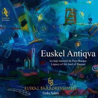 Euskel antiqua le legs musical du Pays Basque Euskal Barrokensemble, ens. voc. & instr. Enrike Solinis, dir.