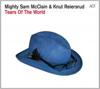 Tears of the world / Mighty Sam McClain, Knut Reiersrud | McClain, Mighty Sam - Chant