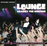 Lounge against the machine / Richard Cheese, chant   Cheese, Richard. Interprète