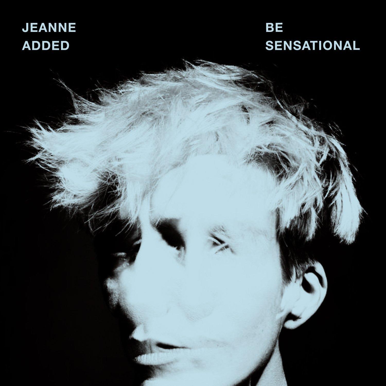 Be sensational / Jeanne Added | Added, Jeanne