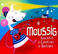 Moussig : berceuses et comptines de Bretagne / Yves Ribis, comp., arr. | Ribis, Yves. Compositeur. Arrangeur