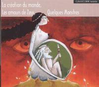 La Création du monde ; Les amours de Zeus ; Quelques monstres / Claudie Obin | Obin, Claudie. Narrateur. Récitant