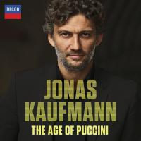 The age of Puccini Puccini, Ponchielli, Boito... [et al.], comp. Jonas Kaufmann, ténor