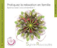 Pratiquez la relaxation en famille : épanouissez-vous ensemble !   Sylvie Roucoulès, Compositeur