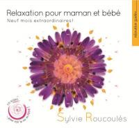 Relaxation pour maman et bébé : neuf mois extraordinaires !   Sylvie Roucoulès, Compositeur