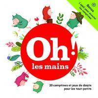 Oh ! les mains : 20 comptines et jeux de doigts pour les tout-petits | Haurogné, Jacques (1961-....). Chanteur. Chant