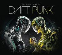 The many faces of Daft Punk a journey though the inner world of Daft Punk Daft Punk, duo disc-jockey I:Cube, Oliver Cheatham, Karen Souza, arr.... [et al.]