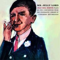 Mr. Jelly Lord | Jelly Roll Morton (1890-1941). Musicien