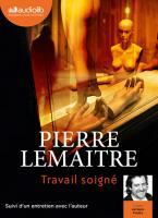Travail soigné / Pierre Lemaître |