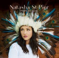 Mon Acadie Natasha St-Pier, chant