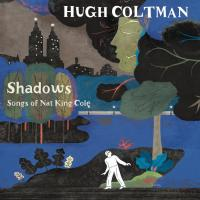 Shadows : songs of Nat king Cole / Hugh Coltman, chant | Coltman, Hugh (1972-....). Chanteur. Chant