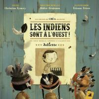 Les indiens sont à l'ouest   Juliette (1962-....). Compositeur. Comp. & narr.