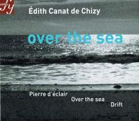 Over the sea / Edith Canat de Chizy, compositeur | Canat de Chizy, Edith (Le 26 mars 1950 à Lyon) - Compositeur française de musique classique. Compositeur
