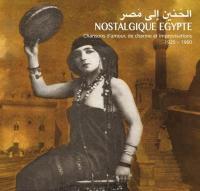 Nostalgique Egypte chansons d'amour, de charme et improvisations 1925-1960
