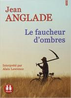 Le faucheur d'ombres / Jean Anglade | Anglade, Jean (1915-2017)