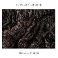 Rivers and streams | Lubomyr Melnyk (1948-....). Musicien